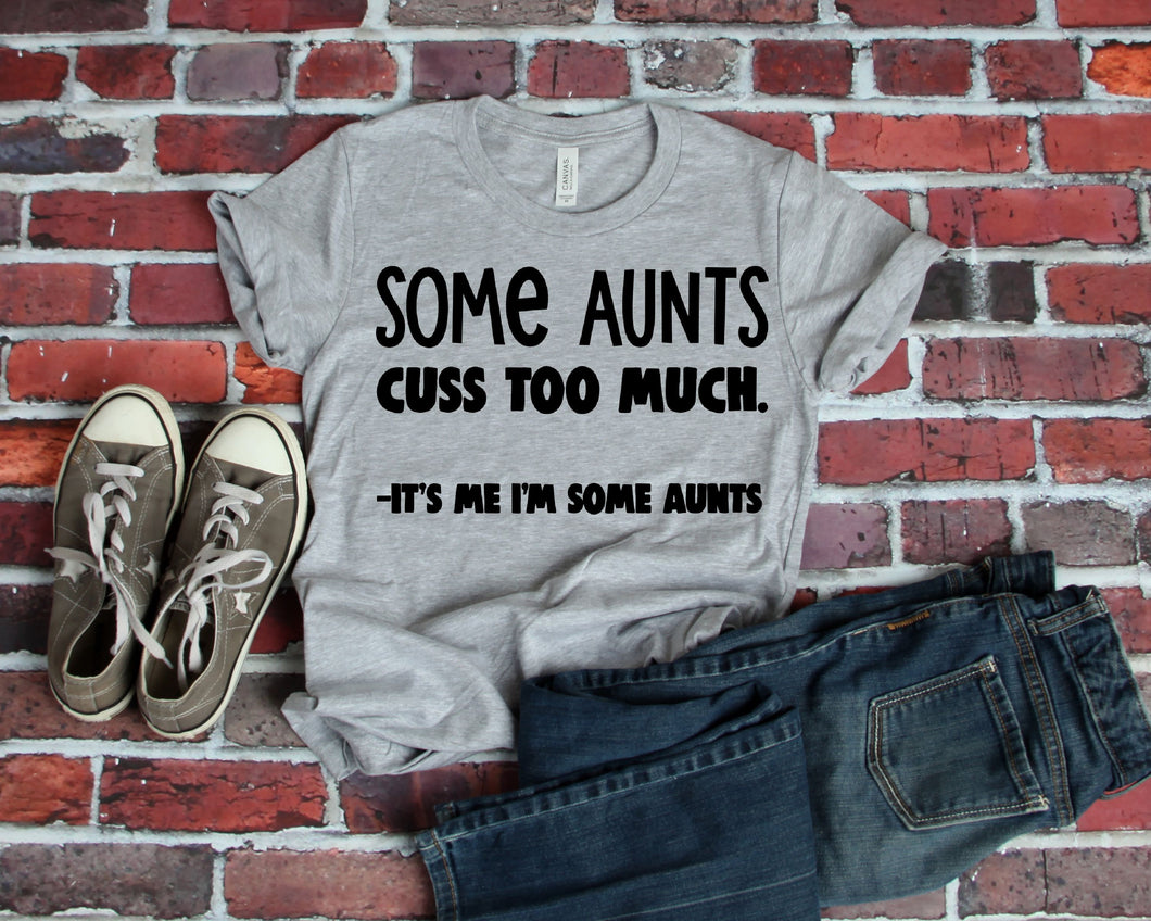 Some aunts cuss to much it's me I'm some aunts // funny graphic tee - Mavictoria Designs Hot Press Express