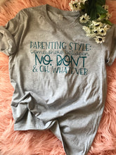 Load image into Gallery viewer, Parenting style somewhere between no don't and oh whatever funny mom life tee - Mavictoria Designs Hot Press Express