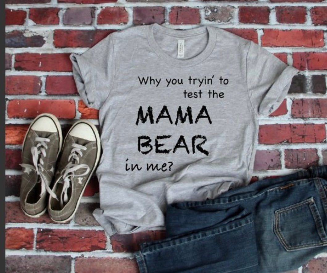 Why you tryin' to test the mama bear in me? Womens graphic tee. Mother's Day gift. Motherhood. Mom life shirt. Funny tee tshirt. - Mavictoria Designs Hot Press Express