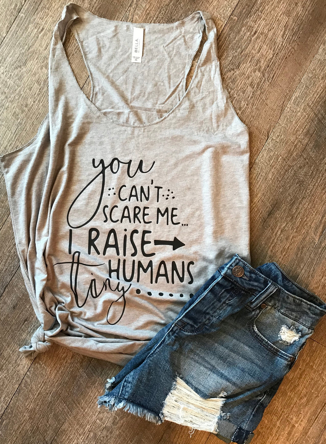You can't scare me I raise tiny humans funny custom tank top or tshirt - Mavictoria Designs Hot Press Express