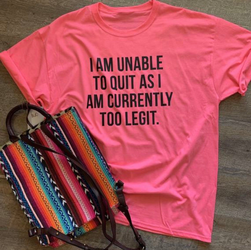 I am unable to quit as i am currently too legit. Funny womens graphic tee. Neon pink. Mother's Day gift. - Mavictoria Designs Hot Press Express