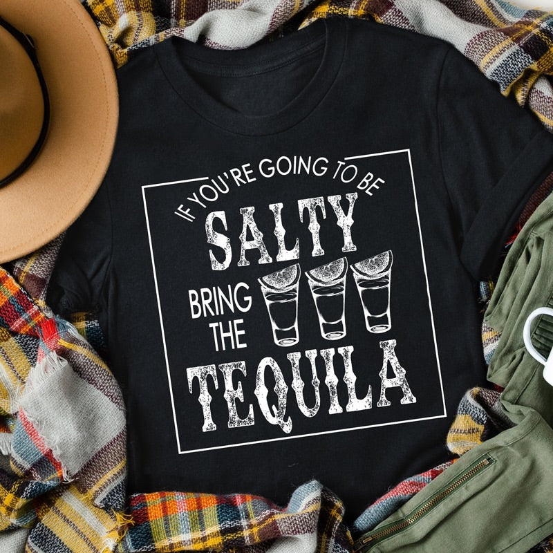 If you're going to be salty bring the tequila Funny graphic tank tee crew or hoodie - Mavictoria Designs Hot Press Express