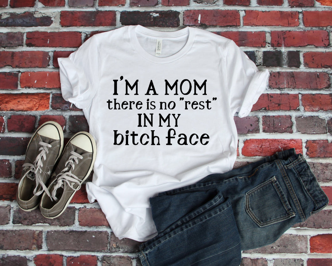 I'm a mom there is no rest to my bitch face funny mom life graphic tee - Mavictoria Designs Hot Press Express