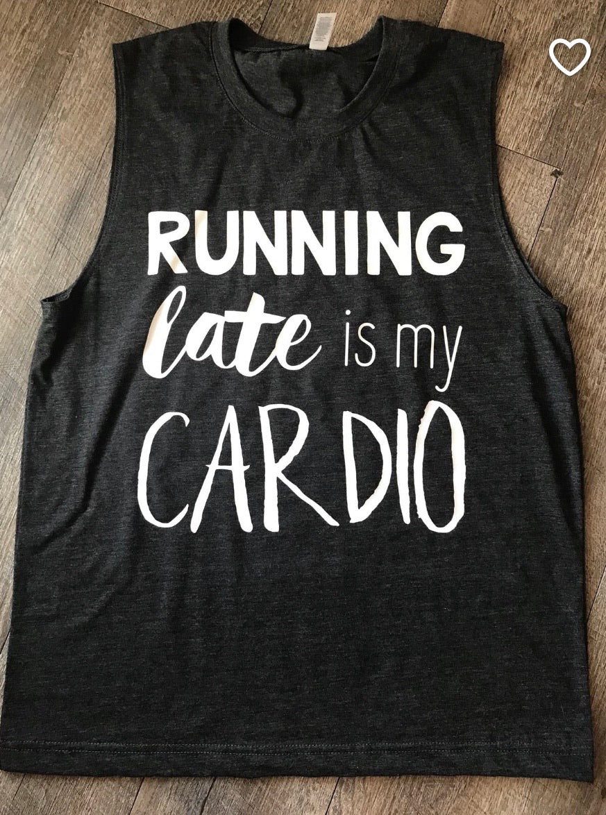 Running Late Is My Cardio tank tee crew or hoodie - Mavictoria Designs Hot Press Express