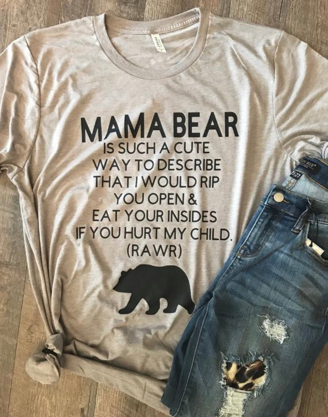 Mama bear is such a cute way to describe that i would rup you open and eat your insides if you hurt my child rawr funny mama bear tee tshirt - Mavictoria Designs Hot Press Express