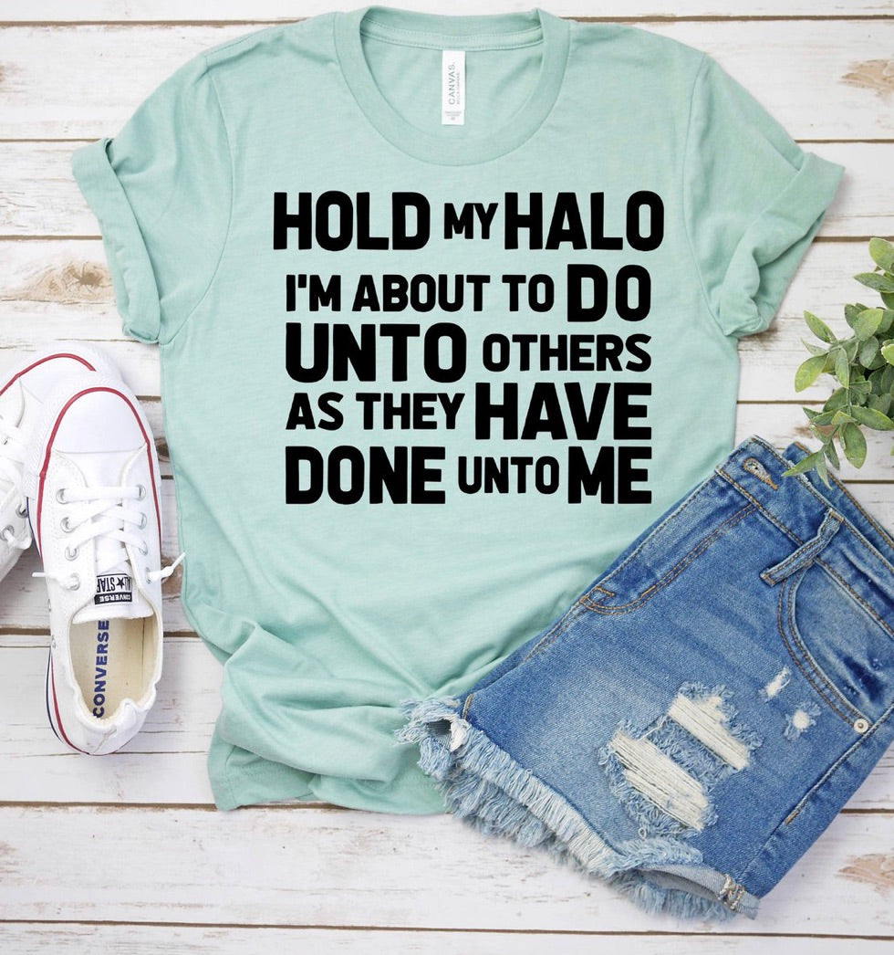 Hold my halo I'm about to do unto others as they have done to me // graphic tee - Mavictoria Designs Hot Press Express