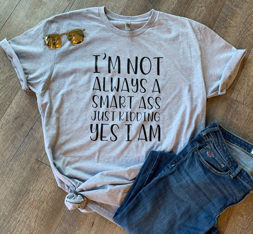 I'm not always a smart ass just kidding yes I am funny sarcastic custom tee T-shirt - Mavictoria Designs Hot Press Express