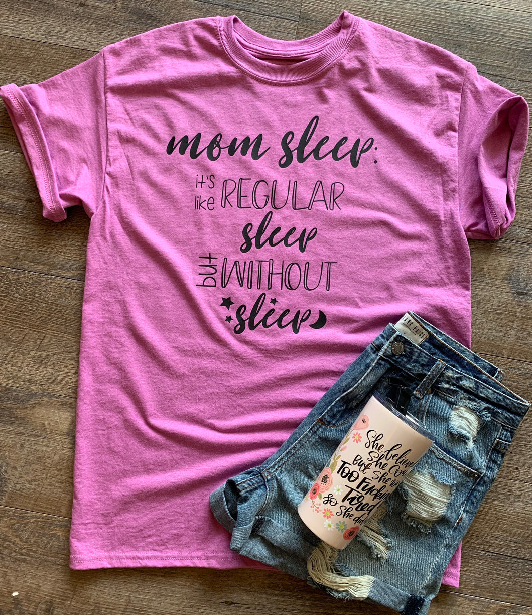 Mom sleep it's like regular sleep but without the sleep funny graphic tee - Mavictoria Designs Hot Press Express