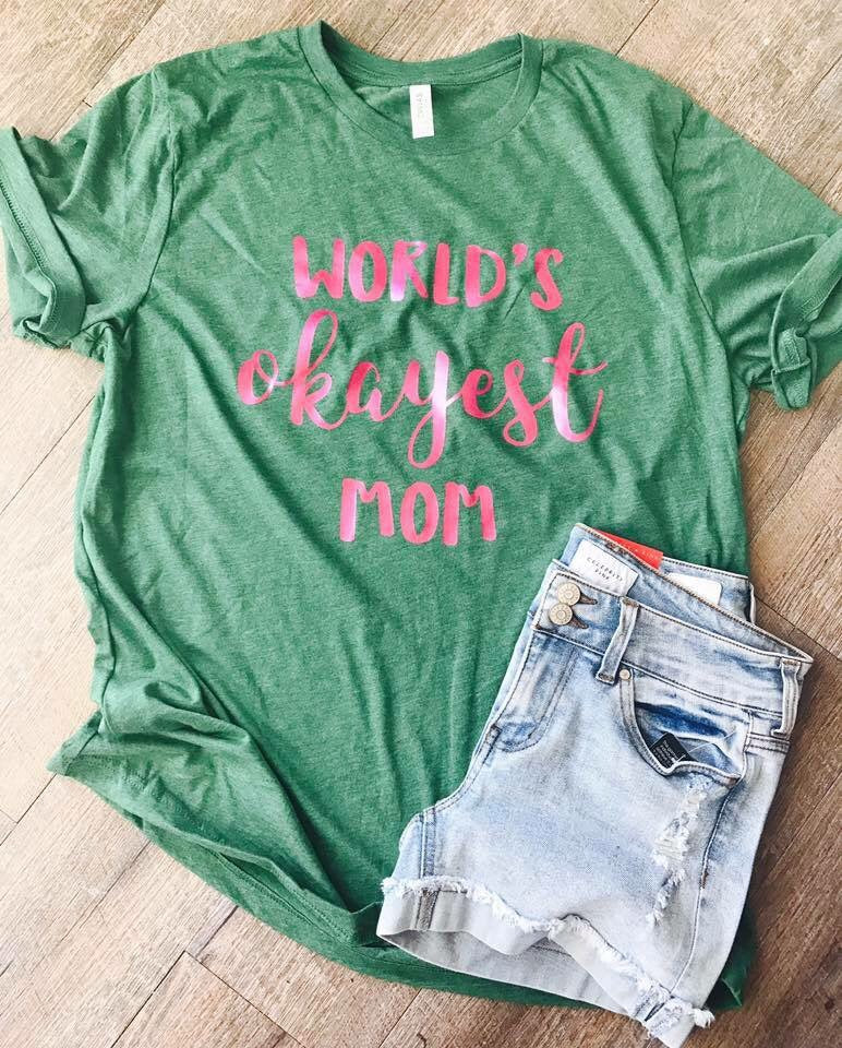 World's okayest mom custom graphic tshirt. Graphic momlife tee. Great gift - Mavictoria Designs Hot Press Express