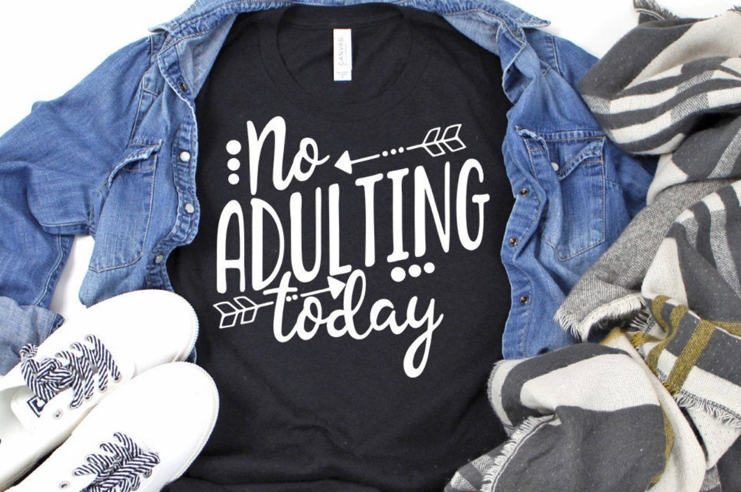 No adulting today. Funny graphic tee - Mavictoria Designs Hot Press Express