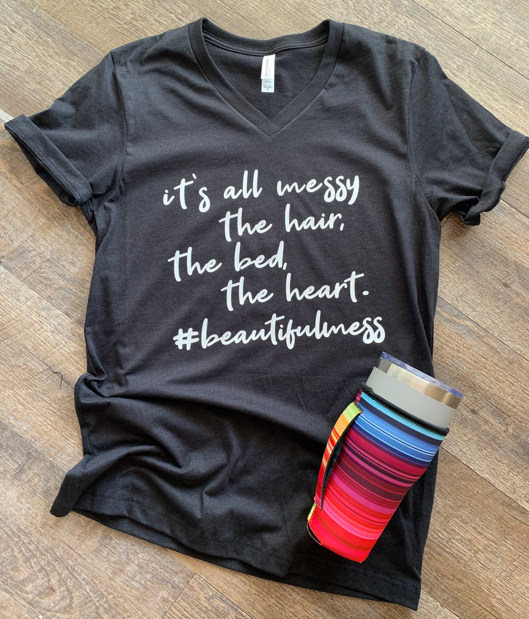 It's all messy the hair, the bed, the heart #beautifulmess custom womens vneck graphic tee tshirt - Mavictoria Designs Hot Press Express