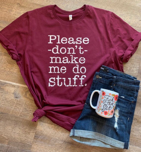 Please don't make me do stuff. Funny womens graphic tee tshirt. Mother's Day gift. - Mavictoria Designs Hot Press Express