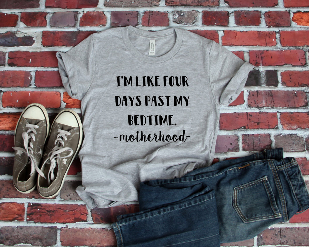 I'm like four days past my bedtime motherhood graphic tee - Mavictoria Designs Hot Press Express
