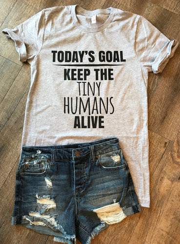 Today's goal keep the tiny humans alive funny mom life tshirt - Mavictoria Designs Hot Press Express