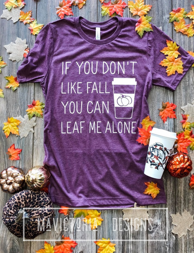 If you don't like fall you can LEAF me alone // funny fall graphic tee - Mavictoria Designs Hot Press Express