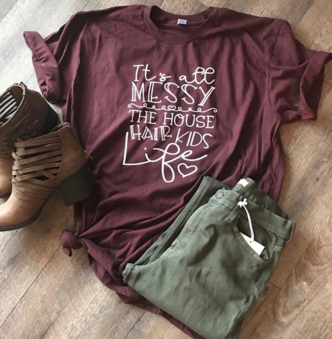 Its all messy my house hair kids life funny graphic tee mom life burgandy tee truffle tee popular funny shirt - Mavictoria Designs Hot Press Express