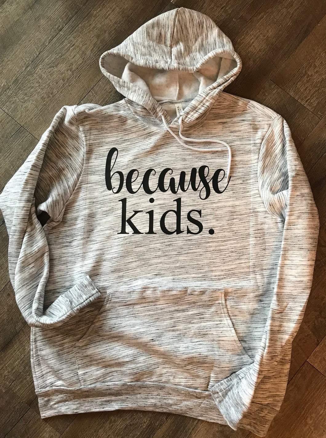 Because kids funny graphic hoodie in marbled white Bella canvas - Mavictoria Designs Hot Press Express