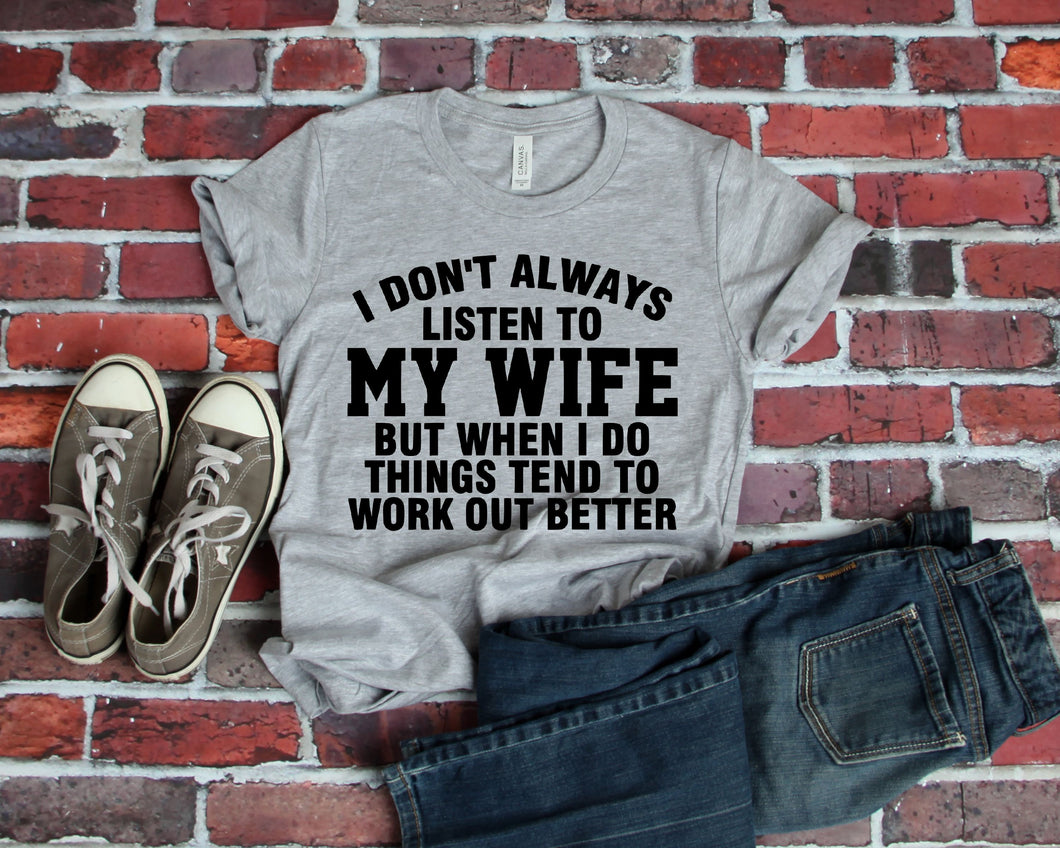 I don't always listen to my wife but when I do things tend to work out better. Funny husband graphic tee - Mavictoria Designs Hot Press Express