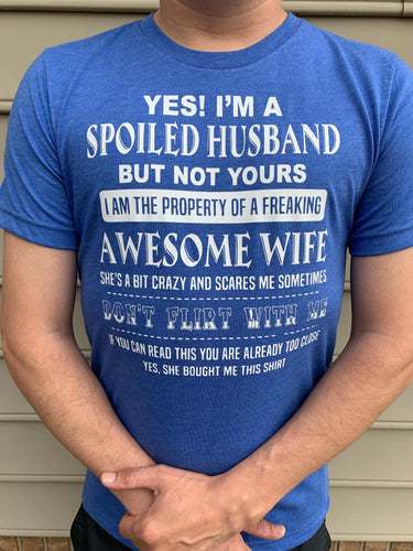 Yes I'm a spoiled husband but not yours I am the property of a freaking awesome wife - Mavictoria Designs Hot Press Express