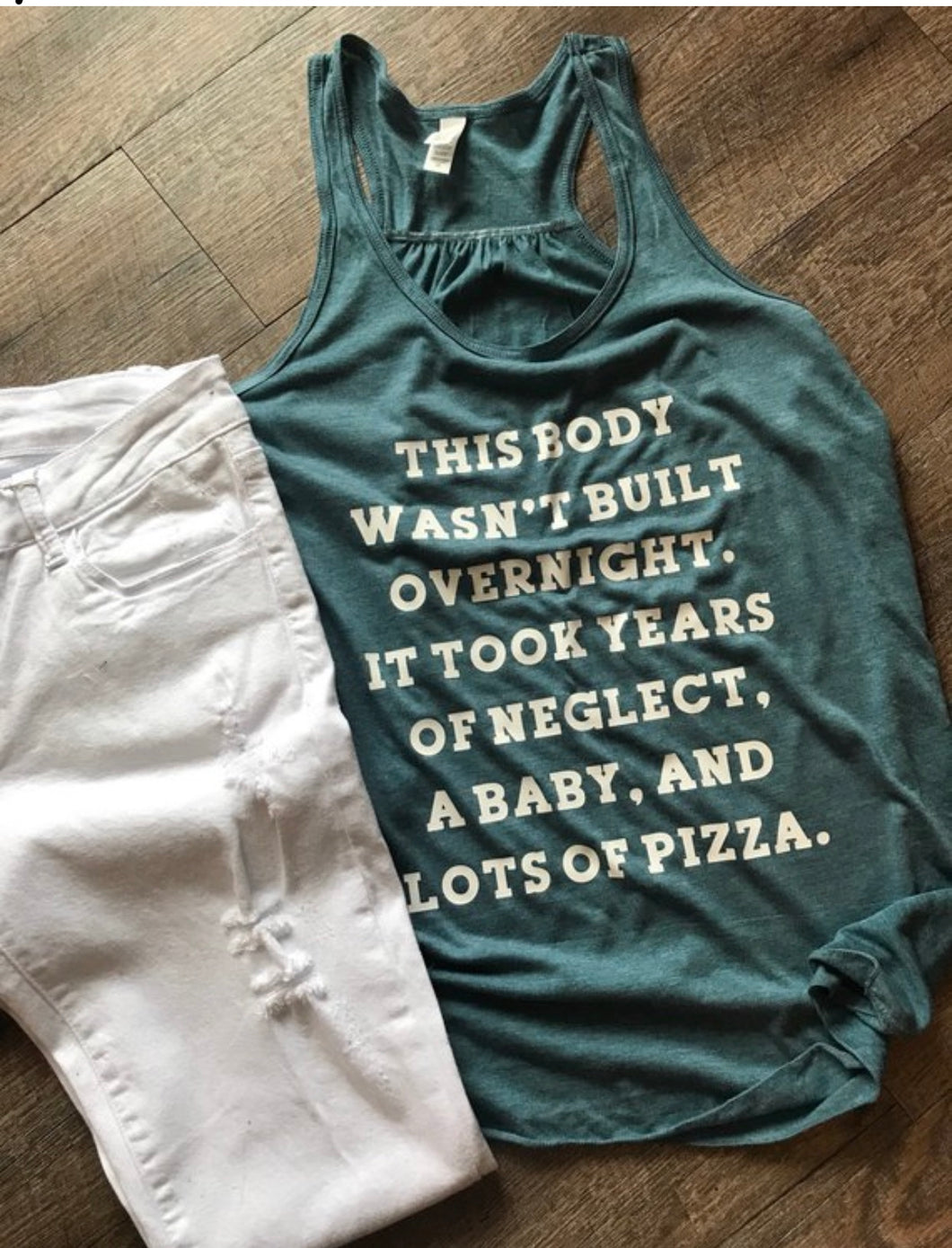 This body wasn't built overnight, it took years of neglect, a baby and lots of pizza funny graphic tee tank top. Gift. - Mavictoria Designs Hot Press Express