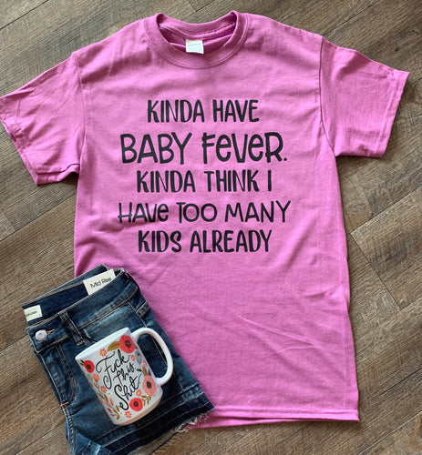 Kinda have baby fever kinda have too many kids already. Funny mom life graphic tee - Mavictoria Designs Hot Press Express