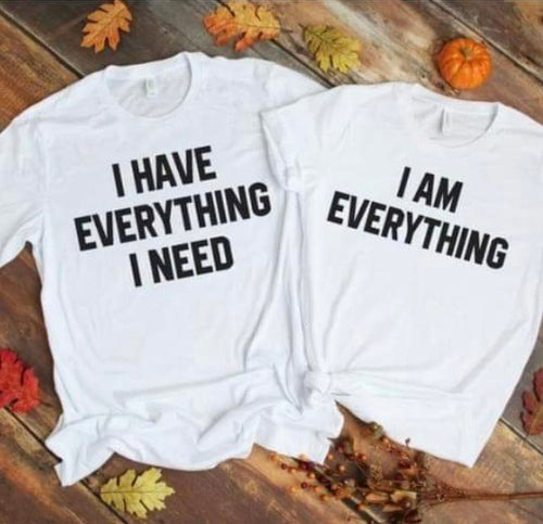I have everything I need. I am everything. Couples or mommy and me. - Mavictoria Designs Hot Press Express
