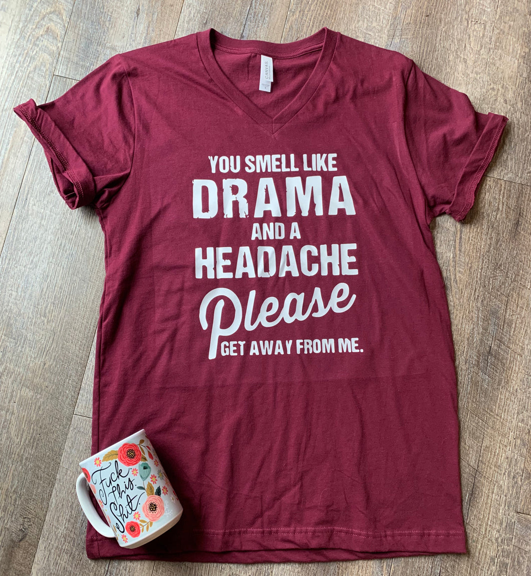 You smell like drama and a headache please get away from me. Funny graphic tee. - Mavictoria Designs Hot Press Express