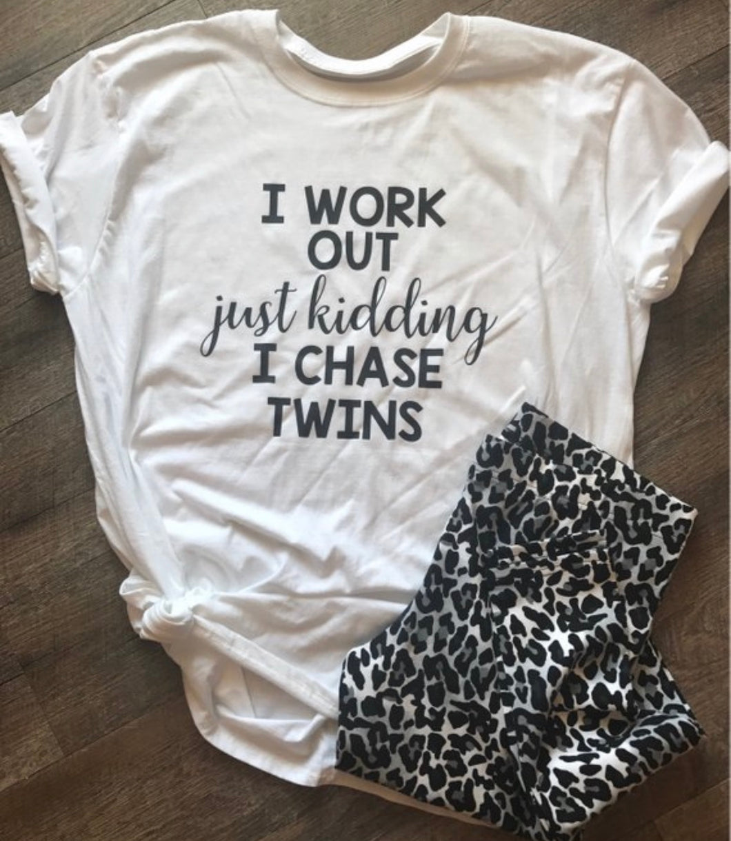 I work out just kidding I chase toddlers or twins . Funny graphic shirt. Momlife. Gift. - Mavictoria Designs Hot Press Express