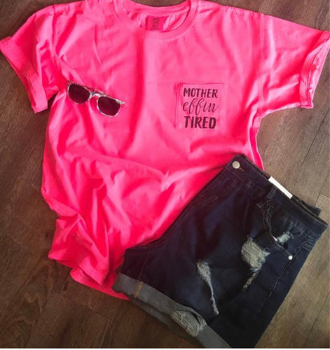 Mother effin tired comfort colors neon pink pocket tee. Unisex fit. Funny shirt. Mom. Mother's Day gift. - Mavictoria Designs Hot Press Express