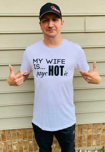 My wife is psychotic. My wife is hot. Funny graphic tee. Unisex fit. - Mavictoria Designs Hot Press Express