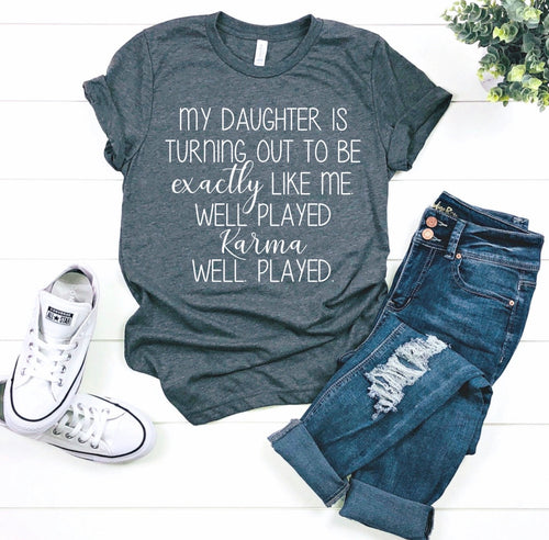 My daughter is turning out to be exactly like me. Well played karma well played. Funny graphic tee - Mavictoria Designs Hot Press Express