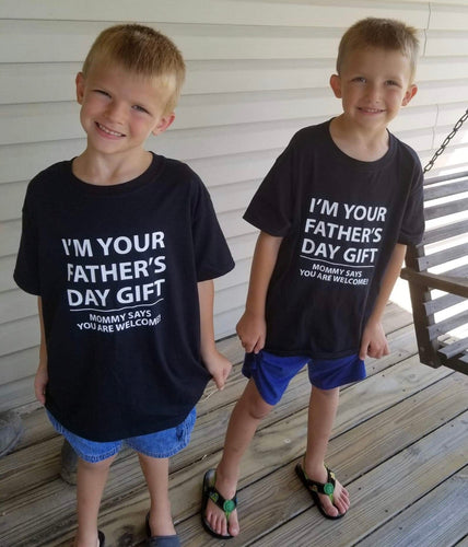 I'm your Father's Day gift. Mom says your welcome. Funny shirt. - Mavictoria Designs Hot Press Express
