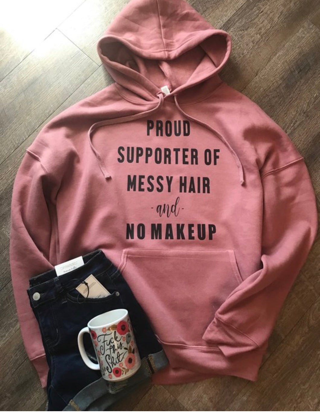 Proud Supporter of Messy Hair and No Makeup mauve bella canvas hoodie tshirt too! Funny shirt. - Mavictoria Designs Hot Press Express