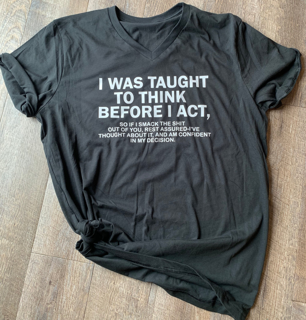 I was taught to think before I act. Funny graphic tee - Mavictoria Designs Hot Press Express