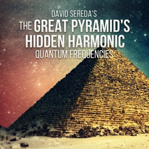 Quantum Frequencies - The Great Pyramid's Hidden Harmonic Frequency Package