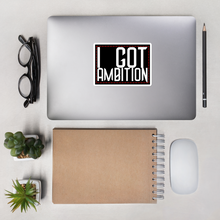 I GOT AMBITION Bubble-free stickers