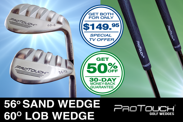 Get Both 56° & 60° ProTouch Wedges