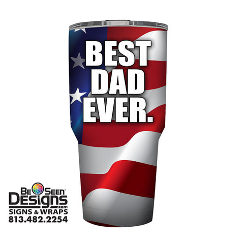 Best Dad Ever Patriotic Tumbler, Personalized Tumbler, Custom 30oz Be Seen Designs Tumbler Fully Wrap