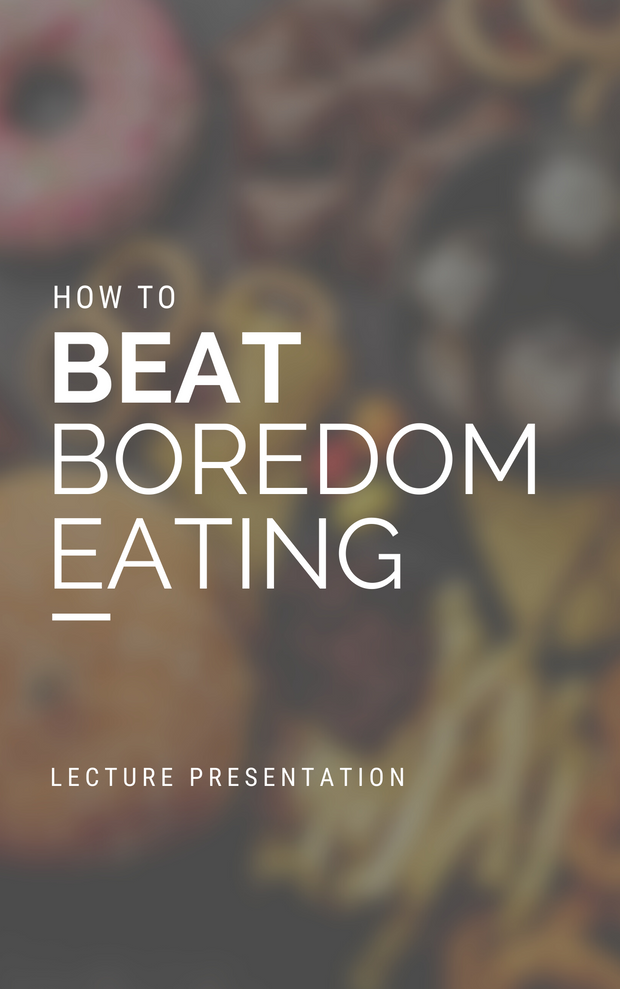 How To Beat Boredom Eating - Lecture Presentation