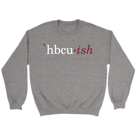 HBCUish Sweatshirt - The Maroon and Grey Editions