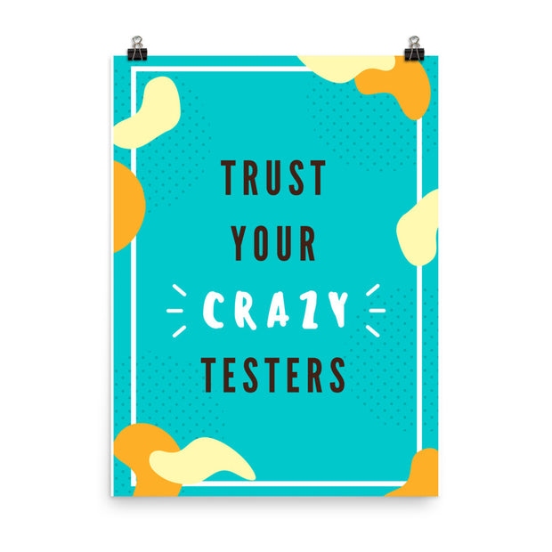 "Trust your ""Crazy"" Testers Photo paper poster"