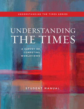 Understanding the Times: A Survey of Competing Worldviews Student Manual, 5th Edition