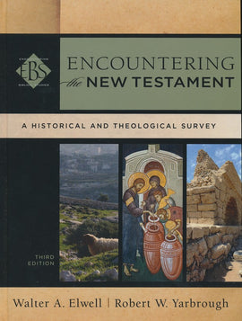 Encountering the New Testament: A Historical and Theological Survey, 3rd Edition