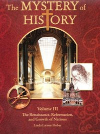 Mystery of History Volume 3: The Renaissance, Reformation, and Growth of Nations (1455-1707)