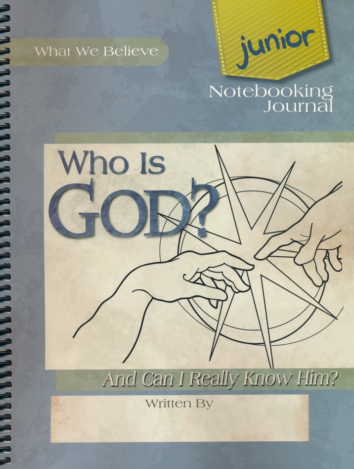 Who Is God? And Can I Really Know Him? What We Believe, Volume 1 Junior Notebooking Journal