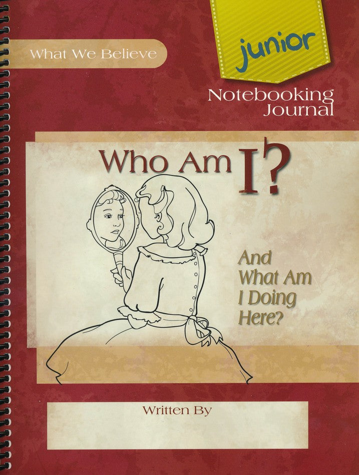 Who Am I?  And What Am I Doing Here? What We Believe, Volume 2 Junior Notebooking Journal