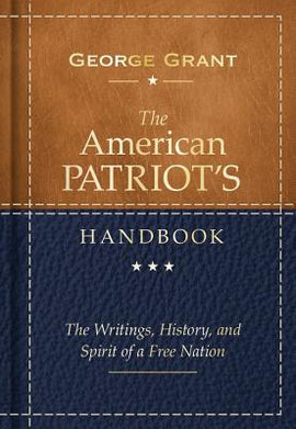 The American Patriot's Handbook: The Writings, History, and Spirit of a Free Nation (E)