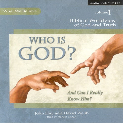 Who Is God? And Can I Really Know Him? What We Believe, Volume 1 MP3 Audio CD