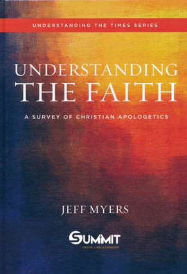 Understanding the Faith: A Survey of Christian Apologetics Text