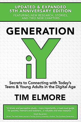 Generation iY: Secrets to Connecting with Today's Teens & Young Adults in the Digital Age, 5th Edition